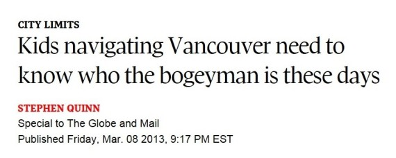 http://www.theglobeandmail.com/news/british-columbia/kids-navigating-vancouver-need-to-know-who-the-bogeyman-is-these-days/article9563550/