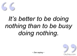 its-better-to-be-doing-nothing-than-to-be