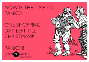 now-is-the-time-to-panic-one-shopping-day-left-till-christmas-panic-ea6ed
